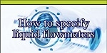 How to Specify the Best Flowmeter for your Application