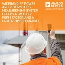Analog Devices' Wideband RF Power and Return Loss Measurement System Offers a Smaller Form Factor and Faster Time to Market