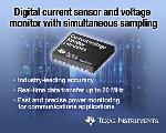 TI Debuts Simultaneous Sampling Digital Current Sensor and Voltage Monitor